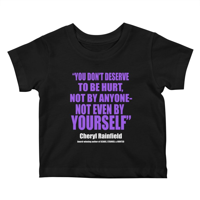 You Don't Deserve To Be Hurt, Not By Anyone - Not Even By Yourself Kids Baby T-Shirt by CherylRainfield's Shop