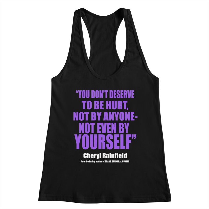 You Don't Deserve To Be Hurt, Not By Anyone - Not Even By Yourself Women's Racerback Tank by CherylRainfield's Shop