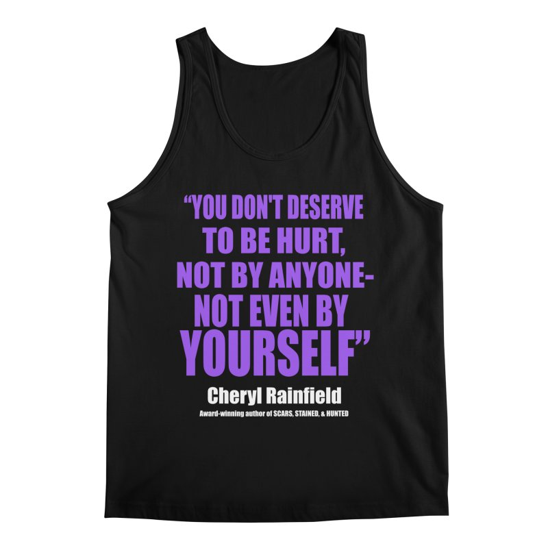 You Don't Deserve To Be Hurt, Not By Anyone - Not Even By Yourself Men's Regular Tank by CherylRainfield's Shop