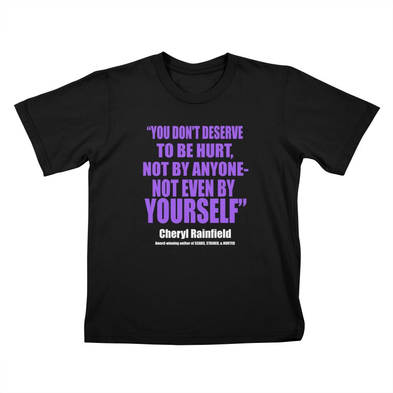 You Don't Deserve To Be Hurt, Not By Anyone - Not Even By Yourself Kids T-Shirt by CherylRainfield's Shop