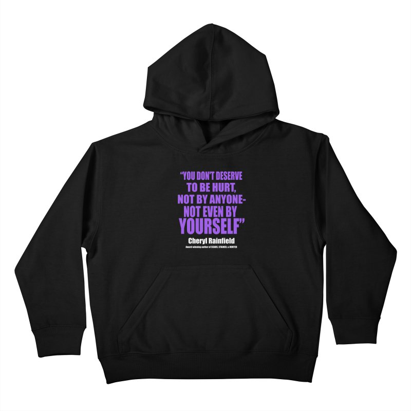 You Don't Deserve To Be Hurt, Not By Anyone - Not Even By Yourself Kids Pullover Hoody by CherylRainfield's Shop