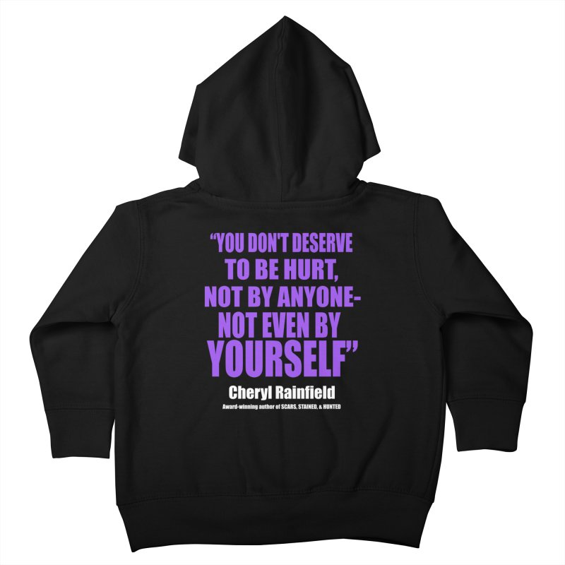 You Don't Deserve To Be Hurt, Not By Anyone - Not Even By Yourself Kids Toddler Zip-Up Hoody by CherylRainfield's Shop