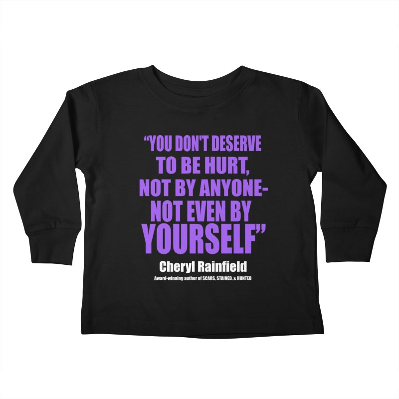 You Don't Deserve To Be Hurt, Not By Anyone - Not Even By Yourself Kids Toddler Longsleeve T-Shirt by CherylRainfield's Shop