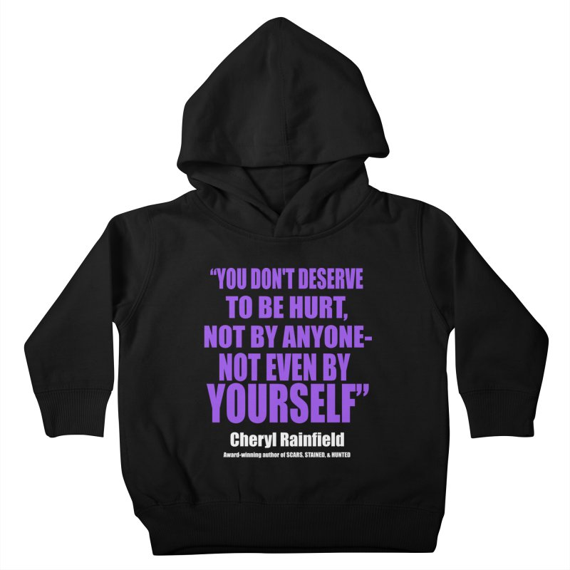 You Don't Deserve To Be Hurt, Not By Anyone - Not Even By Yourself Kids Toddler Pullover Hoody by CherylRainfield's Shop