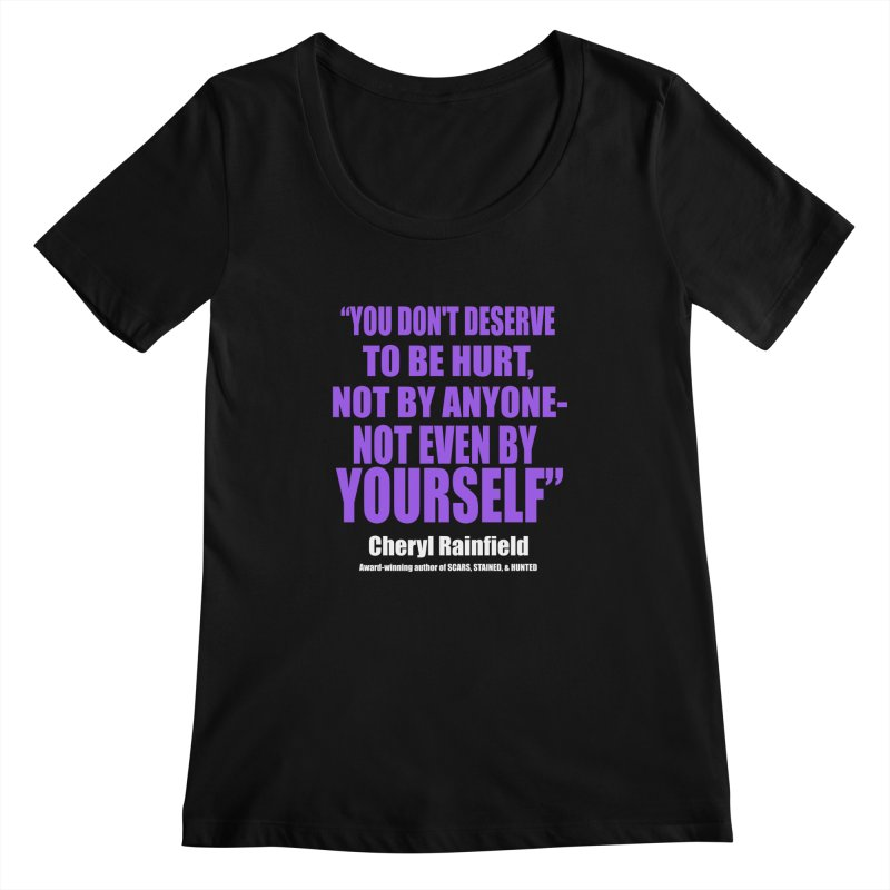 You Don't Deserve To Be Hurt, Not By Anyone - Not Even By Yourself Women's Scoopneck by CherylRainfield's Shop