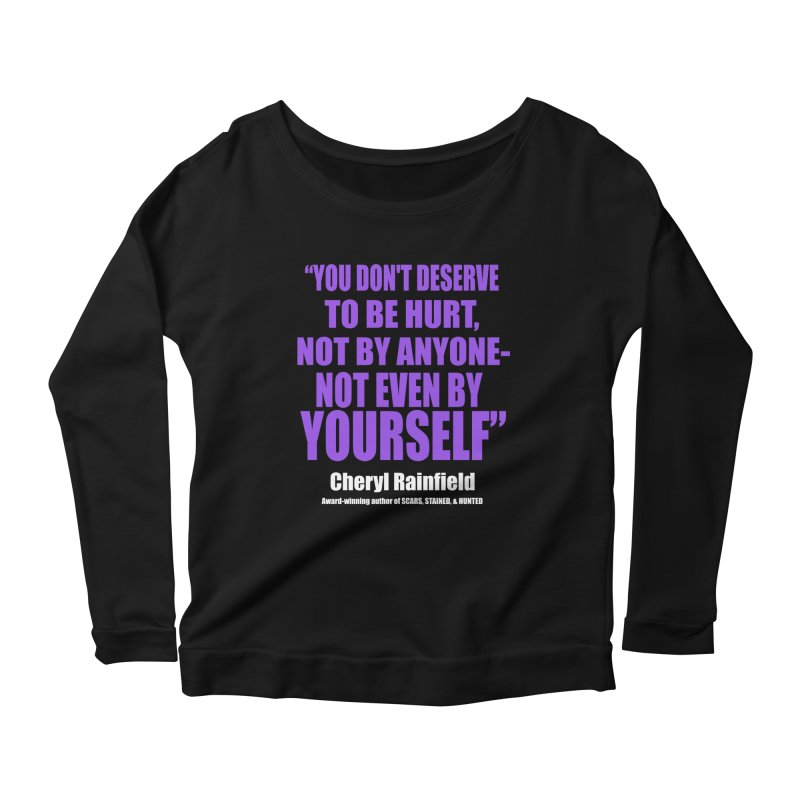You Don't Deserve To Be Hurt, Not By Anyone - Not Even By Yourself Women's Longsleeve T-Shirt by CherylRainfield's Shop