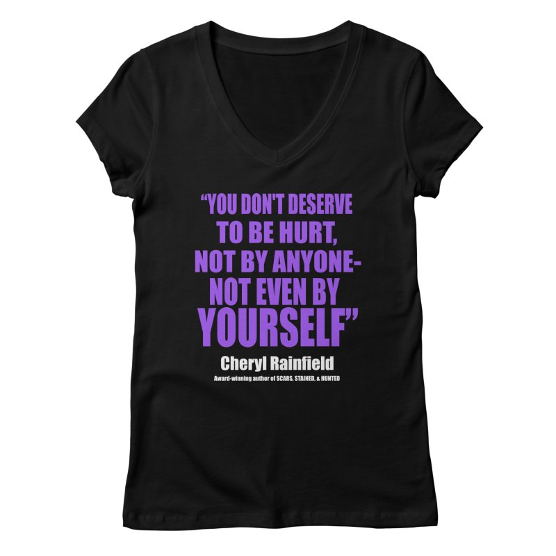 You Don't Deserve To Be Hurt, Not By Anyone - Not Even By Yourself Women's Regular V-Neck by CherylRainfield's Shop