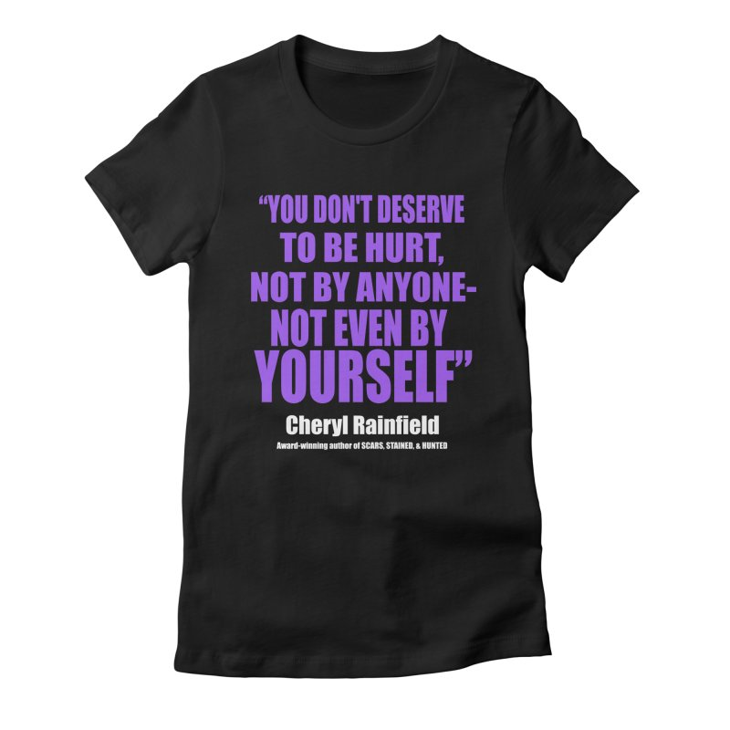 You Don't Deserve To Be Hurt, Not By Anyone - Not Even By Yourself Women's Fitted T-Shirt by CherylRainfield's Shop