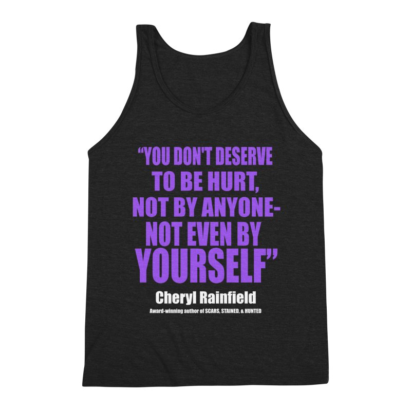 You Don't Deserve To Be Hurt, Not By Anyone - Not Even By Yourself Men's Triblend Tank by CherylRainfield's Shop