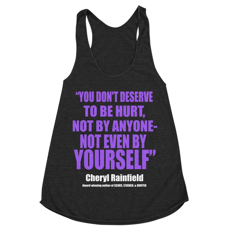 You Don't Deserve To Be Hurt, Not By Anyone - Not Even By Yourself Women's Racerback Triblend Tank by CherylRainfield's Shop