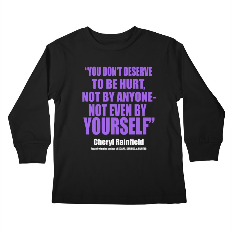 You Don't Deserve To Be Hurt, Not By Anyone - Not Even By Yourself Kids Longsleeve T-Shirt by CherylRainfield's Shop