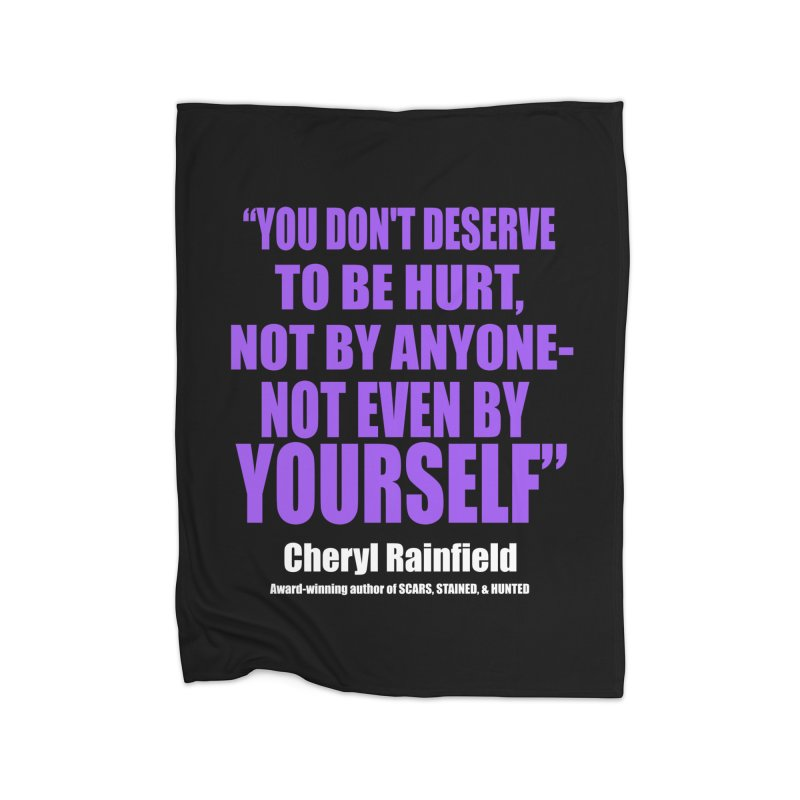 You Don't Deserve To Be Hurt, Not By Anyone - Not Even By Yourself Home Fleece Blanket Blanket by CherylRainfield's Shop