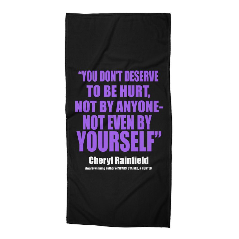 You Don't Deserve To Be Hurt, Not By Anyone - Not Even By Yourself Accessories Beach Towel by CherylRainfield's Shop