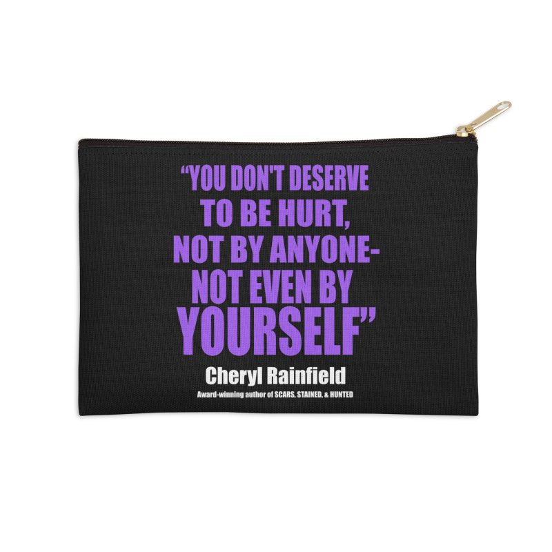 You Don't Deserve To Be Hurt, Not By Anyone - Not Even By Yourself Accessories Zip Pouch by CherylRainfield's Shop