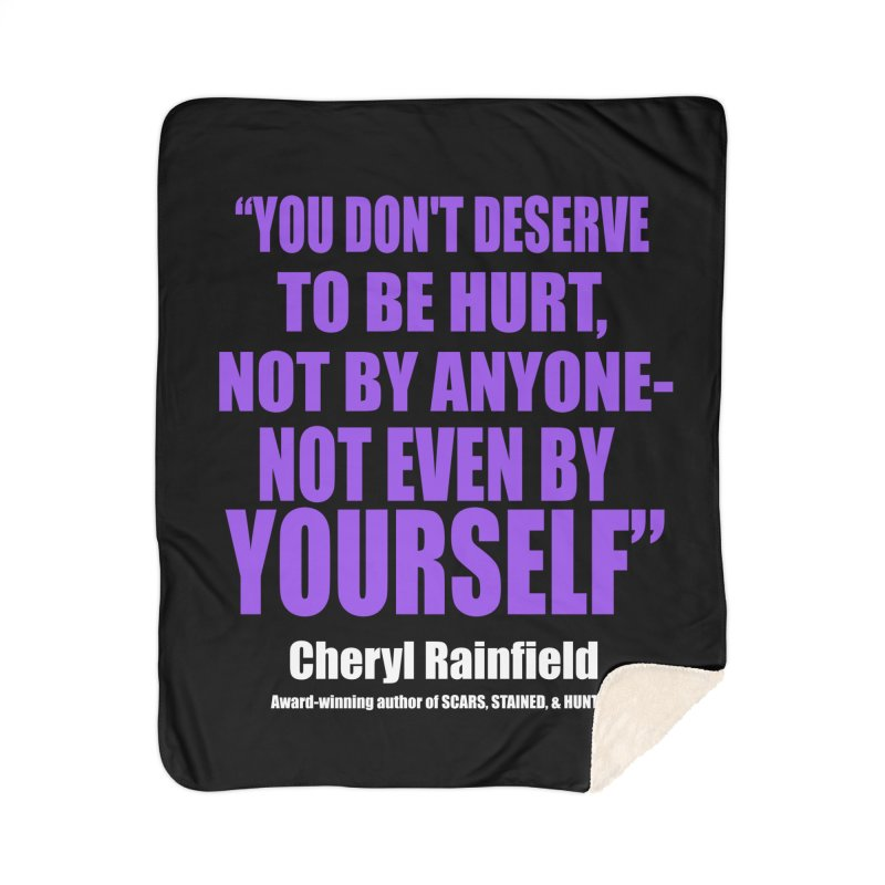 You Don't Deserve To Be Hurt, Not By Anyone - Not Even By Yourself Home Sherpa Blanket Blanket by CherylRainfield's Shop