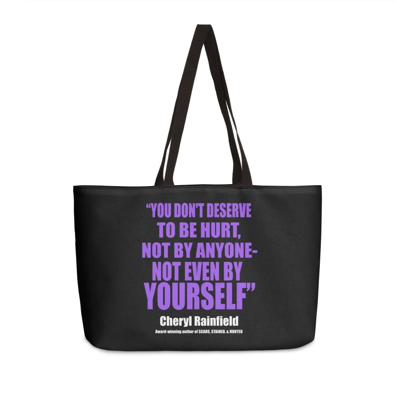 You Don't Deserve To Be Hurt, Not By Anyone - Not Even By Yourself Accessories Weekender Bag Bag by CherylRainfield's Shop