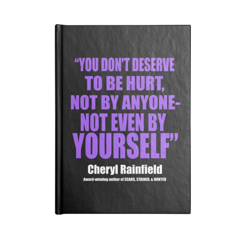 You Don't Deserve To Be Hurt, Not By Anyone - Not Even By Yourself Accessories Lined Journal Notebook by CherylRainfield's Shop