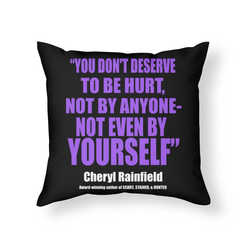 You Don't Deserve To Be Hurt, Not By Anyone - Not Even By Yourself Home Throw Pillow by CherylRainfield's Shop