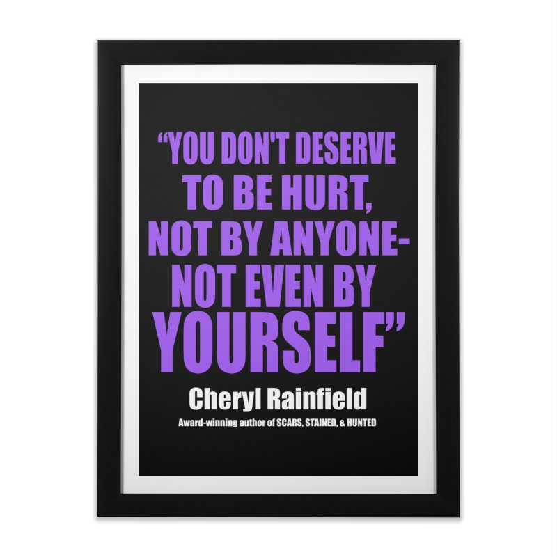 You Don't Deserve To Be Hurt, Not By Anyone - Not Even By Yourself Home Framed Fine Art Print by CherylRainfield's Shop