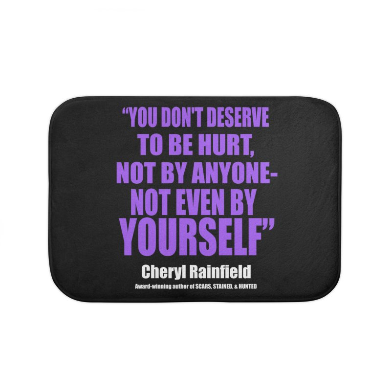 You Don't Deserve To Be Hurt, Not By Anyone - Not Even By Yourself Home Bath Mat by CherylRainfield's Shop