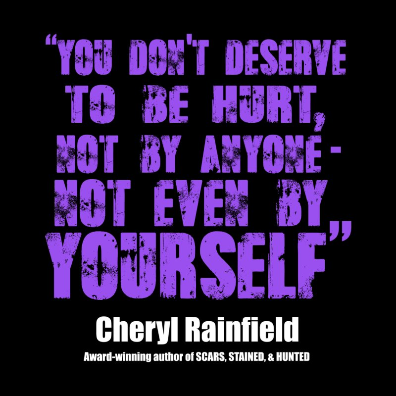 You Don't Deserve To Be Hurt, Not By Anyone - Not Even Yourself (textured font) by CherylRainfield's Shop