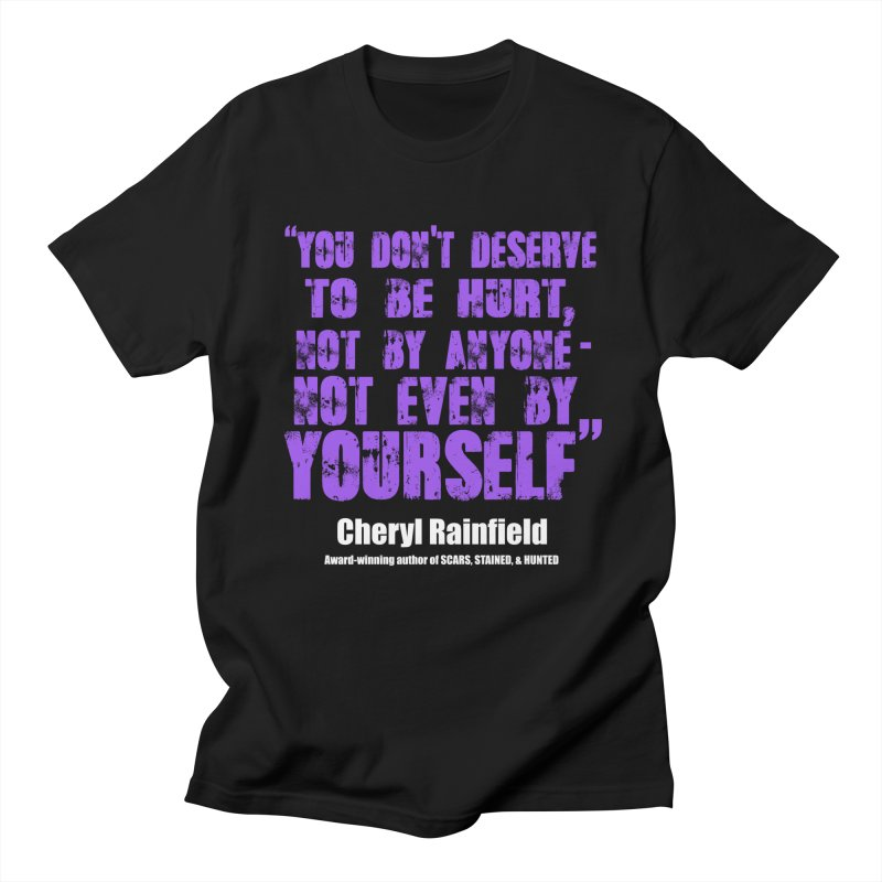 You Don't Deserve To Be Hurt, Not By Anyone - Not Even Yourself (textured font) Men's T-Shirt by CherylRainfield's Shop