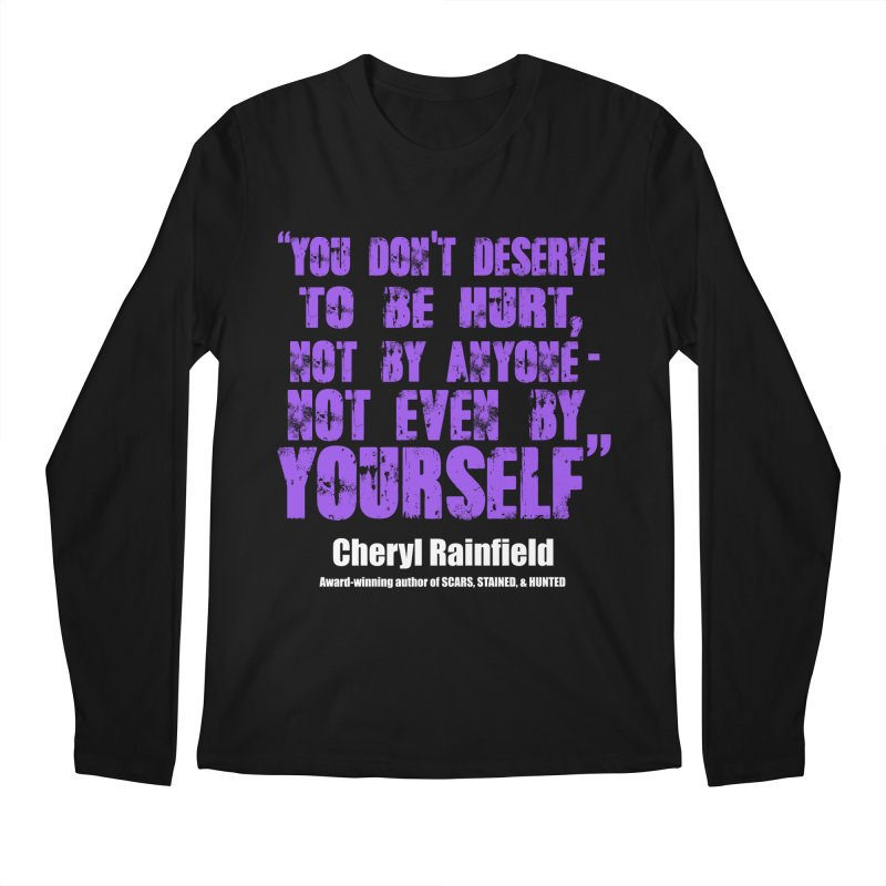 You Don't Deserve To Be Hurt, Not By Anyone - Not Even Yourself (textured font) Men's Regular Longsleeve T-Shirt by CherylRainfield's Shop