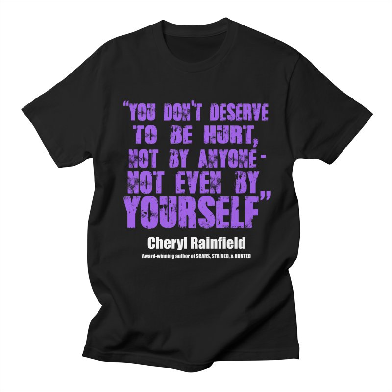 You Don't Deserve To Be Hurt, Not By Anyone - Not Even Yourself (textured font) Men's Regular T-Shirt by CherylRainfield's Shop