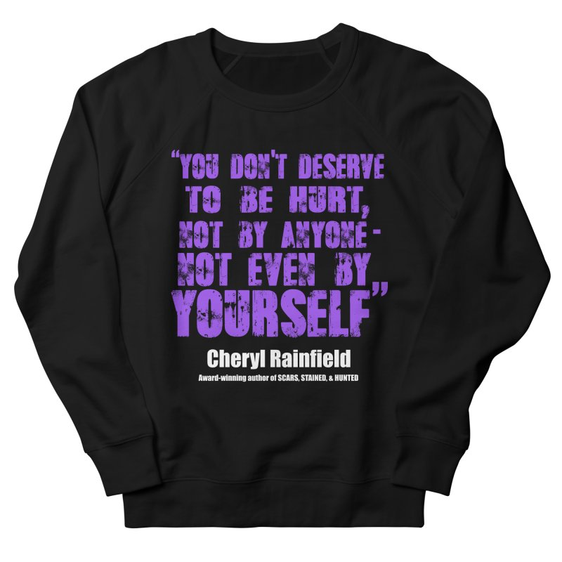 You Don't Deserve To Be Hurt, Not By Anyone - Not Even Yourself (textured font) Women's French Terry Sweatshirt by CherylRainfield's Shop