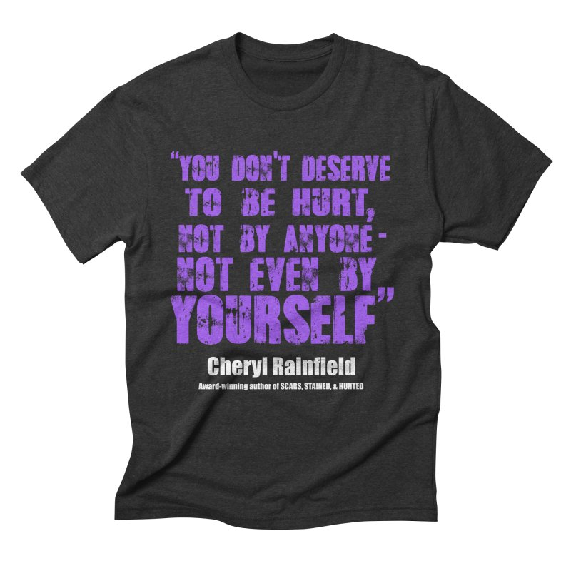 You Don't Deserve To Be Hurt, Not By Anyone - Not Even Yourself (textured font) Men's Triblend T-Shirt by CherylRainfield's Shop
