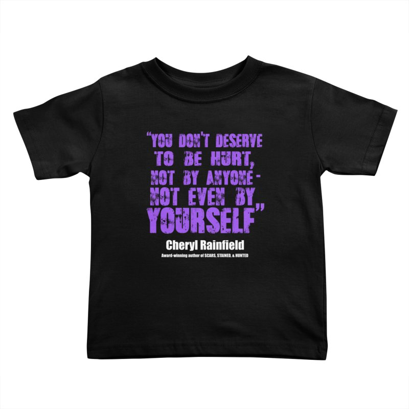 You Don't Deserve To Be Hurt, Not By Anyone - Not Even Yourself (textured font) Kids Toddler T-Shirt by CherylRainfield's Shop