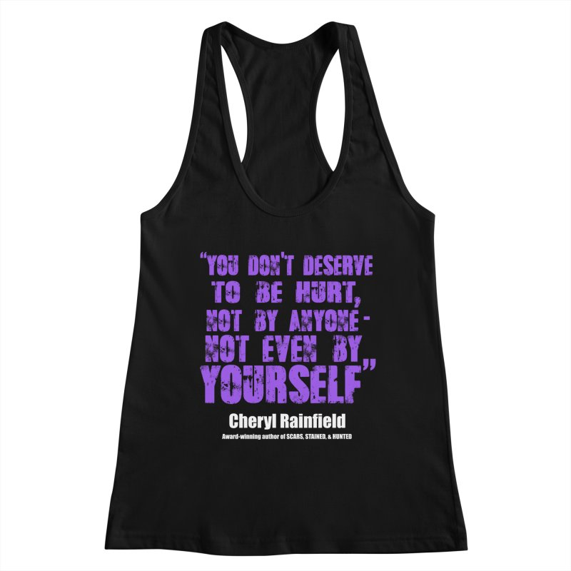You Don't Deserve To Be Hurt, Not By Anyone - Not Even Yourself (textured font) Women's Tank by CherylRainfield's Shop
