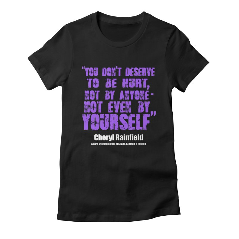 You Don't Deserve To Be Hurt, Not By Anyone - Not Even Yourself (textured font) Women's T-Shirt by CherylRainfield's Shop