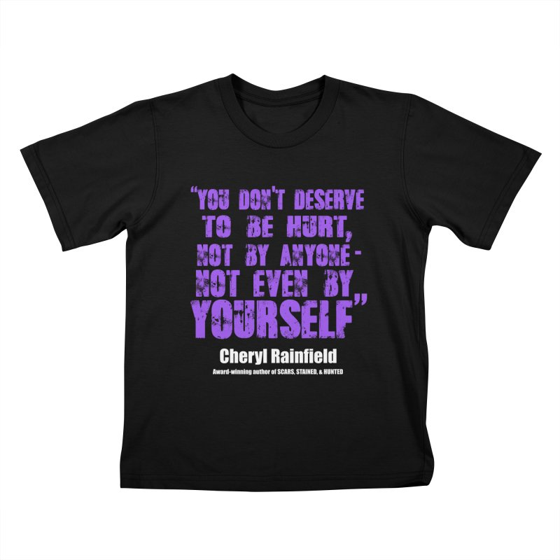 You Don't Deserve To Be Hurt, Not By Anyone - Not Even Yourself (textured font) Kids T-Shirt by CherylRainfield's Shop