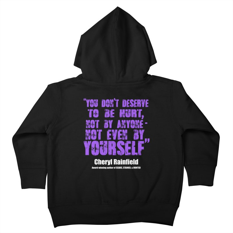 You Don't Deserve To Be Hurt, Not By Anyone - Not Even Yourself (textured font) Kids Toddler Zip-Up Hoody by CherylRainfield's Shop