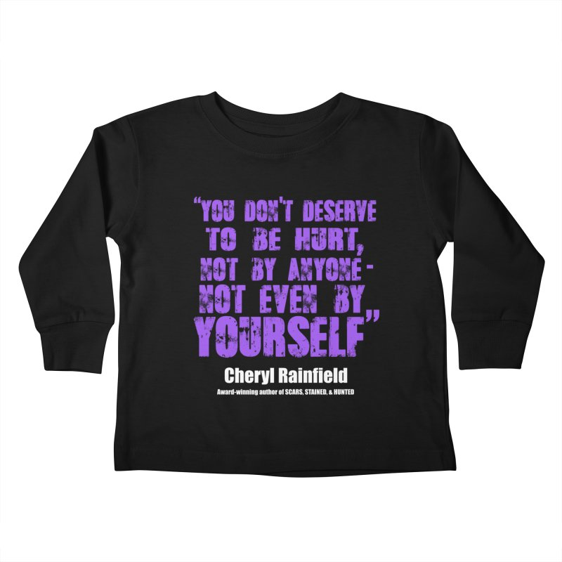 You Don't Deserve To Be Hurt, Not By Anyone - Not Even Yourself (textured font) Kids Toddler Longsleeve T-Shirt by CherylRainfield's Shop