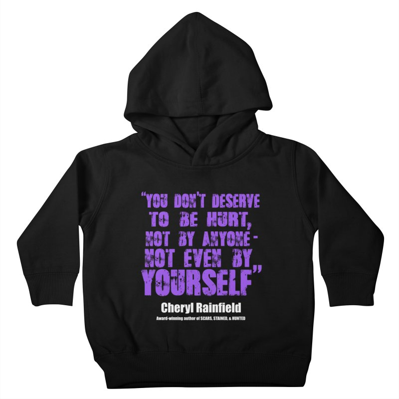 You Don't Deserve To Be Hurt, Not By Anyone - Not Even Yourself (textured font) Kids Toddler Pullover Hoody by CherylRainfield's Shop