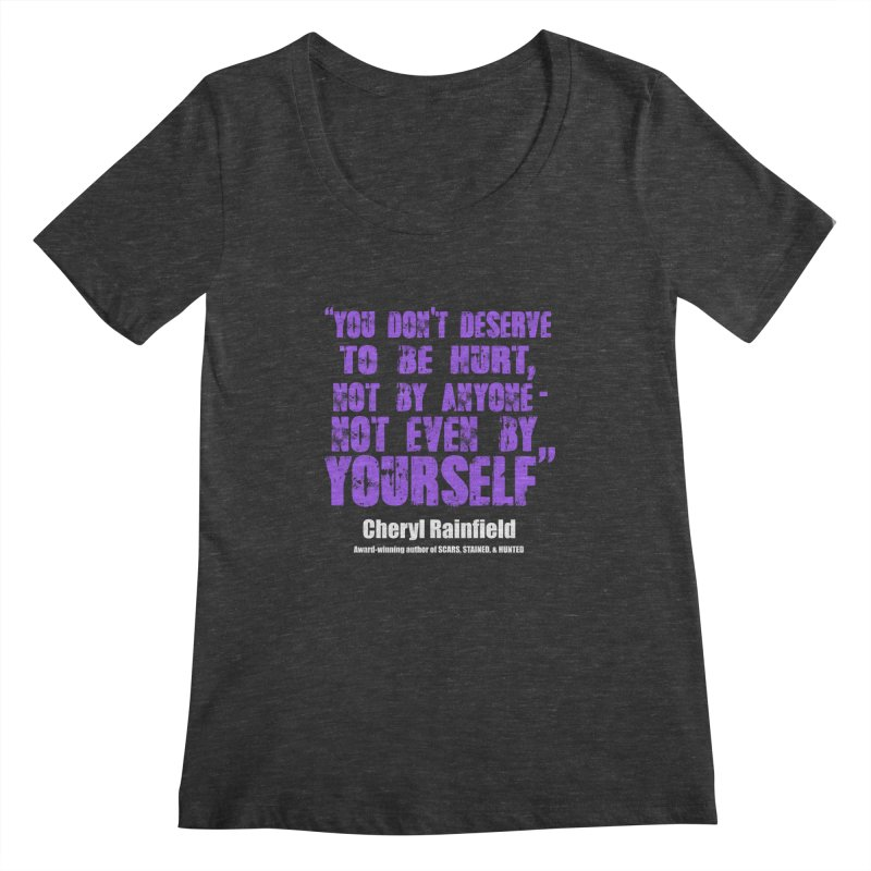 You Don't Deserve To Be Hurt, Not By Anyone - Not Even Yourself (textured font) Women's  by CherylRainfield's Shop