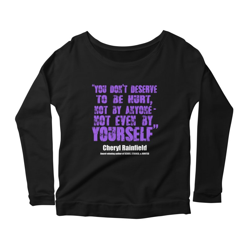 You Don't Deserve To Be Hurt, Not By Anyone - Not Even Yourself (textured font) Women's Scoop Neck Longsleeve T-Shirt by CherylRainfield's Shop