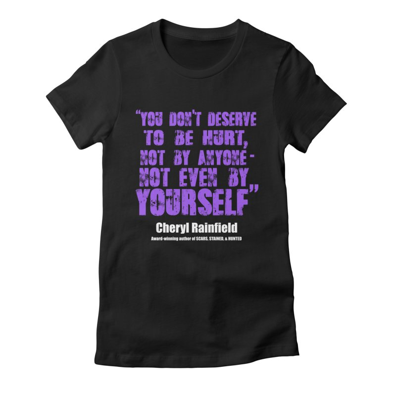 You Don't Deserve To Be Hurt, Not By Anyone - Not Even Yourself (textured font) Women's Fitted T-Shirt by CherylRainfield's Shop