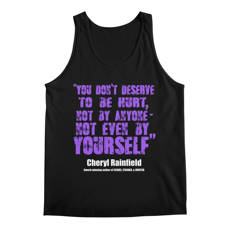 You Don't Deserve To Be Hurt, Not By Anyone - Not Even Yourself (textured font) Men's Regular Tank by CherylRainfield's Shop