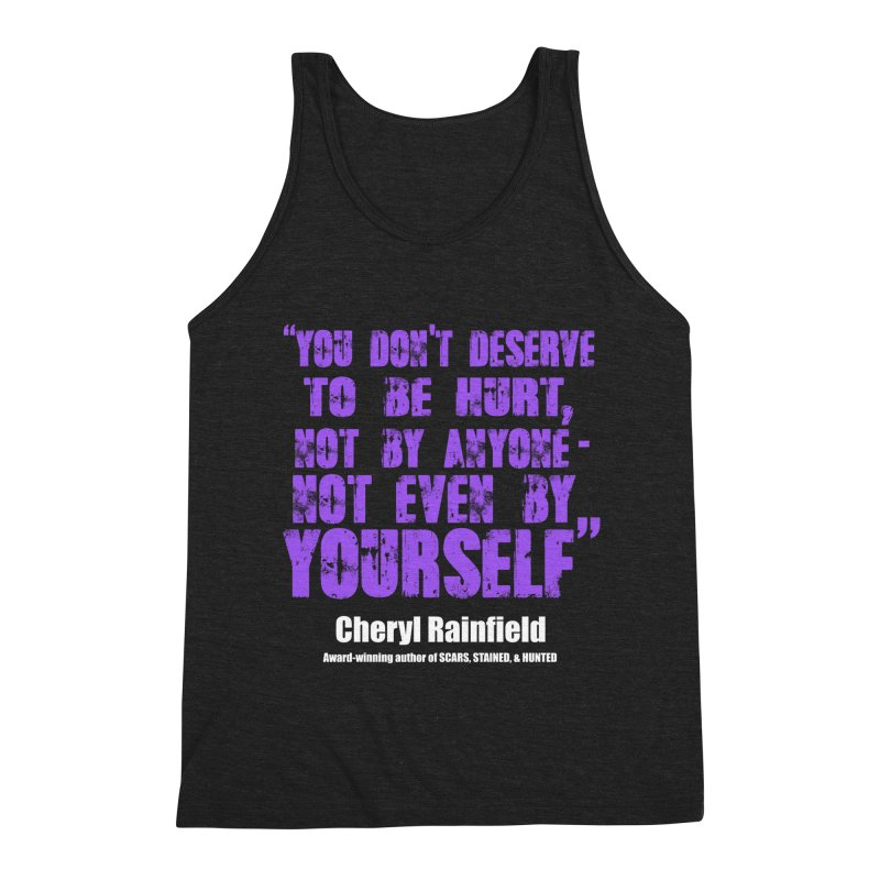 You Don't Deserve To Be Hurt, Not By Anyone - Not Even Yourself (textured font) Men's Triblend Tank by CherylRainfield's Shop