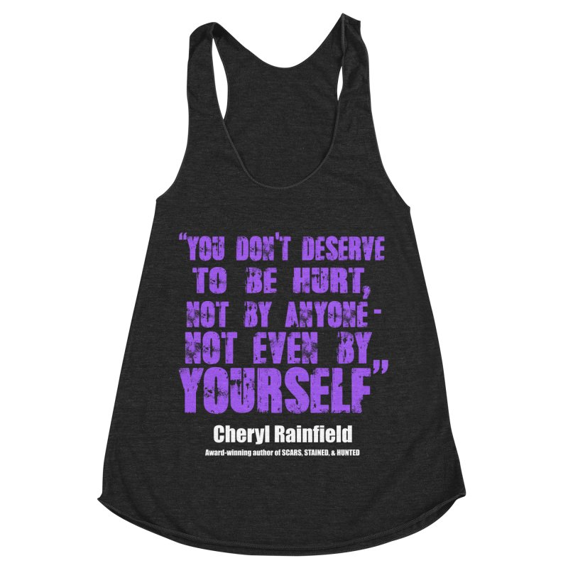 You Don't Deserve To Be Hurt, Not By Anyone - Not Even Yourself (textured font) Women's Racerback Triblend Tank by CherylRainfield's Shop