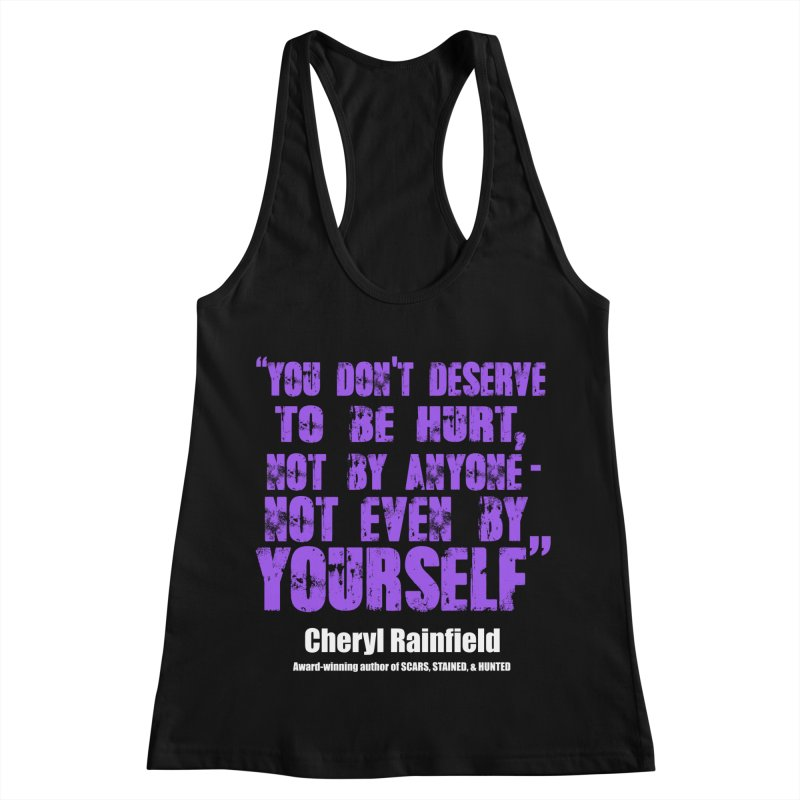 You Don't Deserve To Be Hurt, Not By Anyone - Not Even Yourself (textured font) Women's Racerback Tank by CherylRainfield's Shop