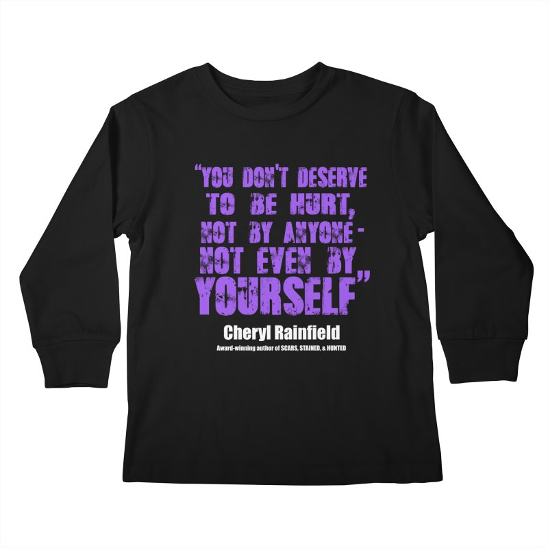 You Don't Deserve To Be Hurt, Not By Anyone - Not Even Yourself (textured font) Kids Longsleeve T-Shirt by CherylRainfield's Shop