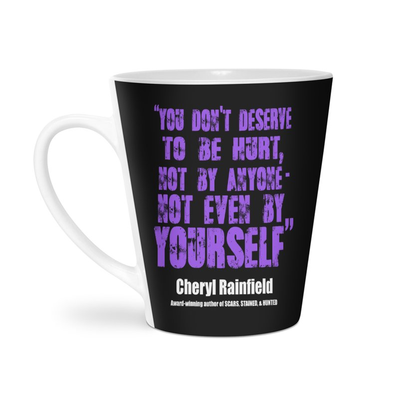 You Don't Deserve To Be Hurt, Not By Anyone - Not Even Yourself (textured font) Accessories Latte Mug by CherylRainfield's Shop