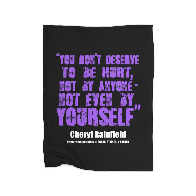 You Don't Deserve To Be Hurt, Not By Anyone - Not Even Yourself (textured font) Home Fleece Blanket Blanket by CherylRainfield's Shop