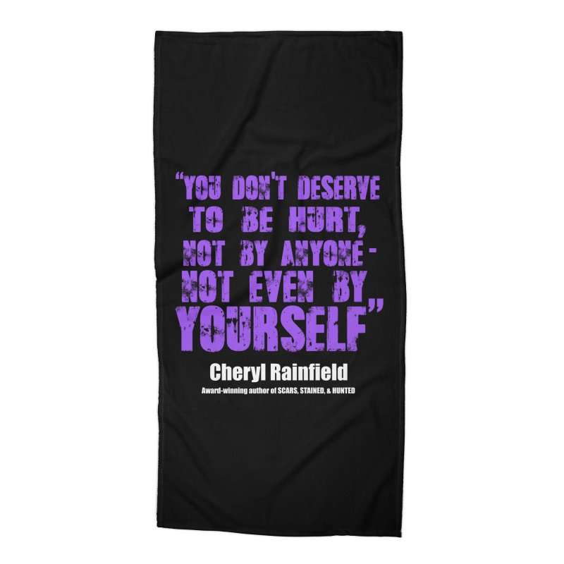 You Don't Deserve To Be Hurt, Not By Anyone - Not Even Yourself (textured font) Accessories Beach Towel by CherylRainfield's Shop