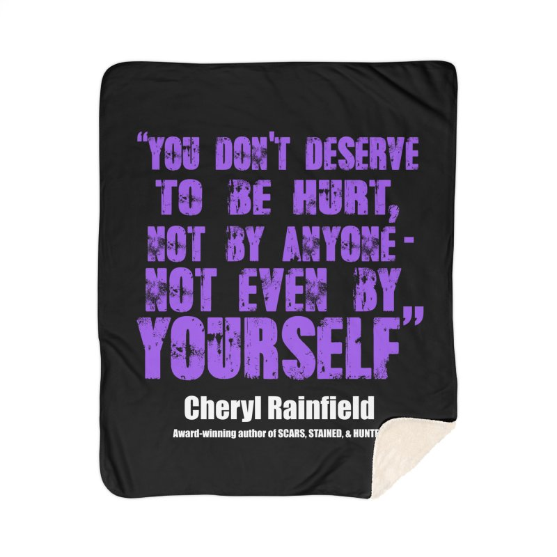 You Don't Deserve To Be Hurt, Not By Anyone - Not Even Yourself (textured font) Home Sherpa Blanket Blanket by CherylRainfield's Shop
