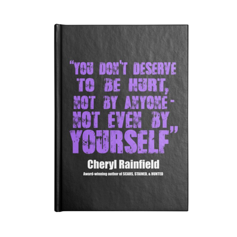 You Don't Deserve To Be Hurt, Not By Anyone - Not Even Yourself (textured font) Accessories Lined Journal Notebook by CherylRainfield's Shop